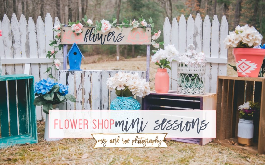 Flower Shop Mini Sessions!